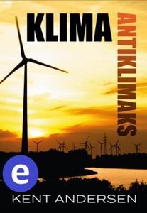 Klima antiklimaks (ebok) av Kent Andersen
