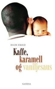 Kaffe, karamell og vaniljesaus (ebok) av Hild