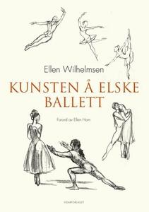 Kunsten å elske ballett (ebok) av Ellen Wilhe