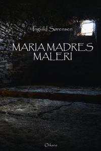 Maria Madres maleri (ebok) av Ingvild Sørense