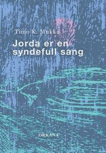 Jorda er en syndefull sang (ebok) av Timo K.