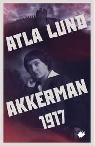 Akkerman 1917 (ebok) av Atla Lund