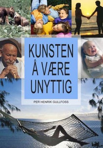 Kunsten å være unyttig (ebok) av Per Henrik G