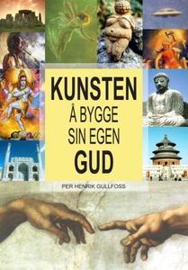 Kunsten å bygge sin egen Gud (ebok) av Per He