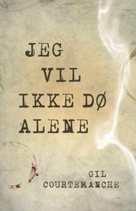 Jeg vil ikke dø alene (ebok) av Gil Courteman