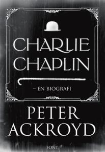 Charlie Chaplin (ebok) av Peter Ackroyd