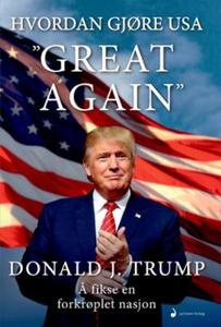 """Hvordan gjøre USA """"great again"""" (ebok) av Don"""