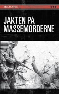 Jakten på massemorderne (ebok) av Egil Ulatei