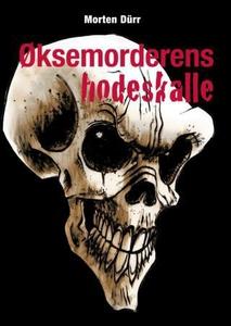 Øksemorderens hodeskalle (ebok) av Morten Dür