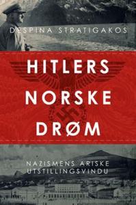 Hitlers norske drøm (ebok) av Despina Stratig