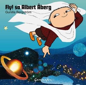 Fly! sa Albert Åberg (lydbok) av Gunilla Berg