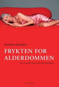 Frykten for alderdommen (ebok) av Runar Bakke