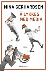 Å lykkes med media (ebok) av Mina Gerhardsen