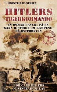 Hitlers Tigerkommando (ebok) av Bob Carruther
