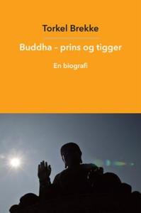 Buddha - prins og tigger (ebok) av Torkel Bre