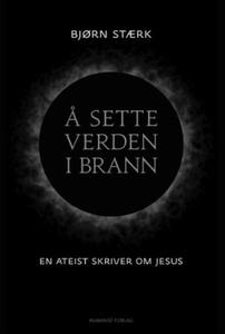Å sette verden i brann (ebok) av Bjørn Stærk