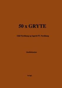 50 x gryte (ebok) av Odd Nordhaug, Ingerid W.