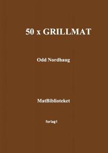 50 x grillmat (ebok) av Odd Nordhaug