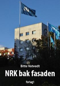 NRK bak fasaden (ebok) av Bitte Vatvedt