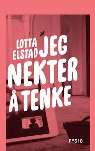 Jeg nekter å tenke (ebok) av Lotta Elstad
