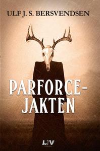 Parforcejakten (ebok) av Ulf J.S. Bersvendsen