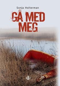 Gå med meg (ebok) av Sonja Holterman