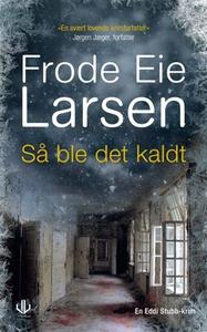 Så ble det kaldt (ebok) av Frode Eie Larsen