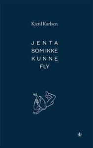 Jenta som ikke kunne fly (ebok) av Kjetil Kar