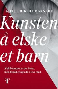 Kunsten å elske et barn (ebok) av Kjell Erik