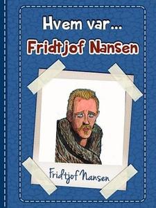 Fridtjof Nansen (ebok) av Anniken Schiøll
