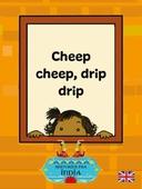 Cheep cheep, drip drip
