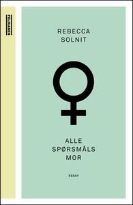 Alle spørsmåls mor (ebok) av Rebecca Solnit