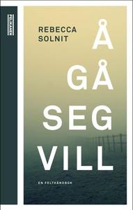 Å gå seg vill (ebok) av Rebecca Solnit