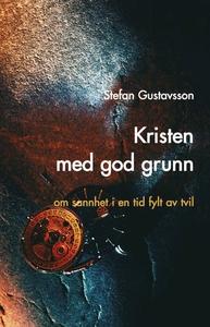 Kristen med god grunn (ebok) av Stefan Gustav