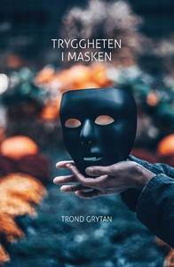 Tryggheten i masken (ebok) av Trond Grytan