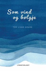 Som vind og bølgje (ebok) av Tor Livar Grude