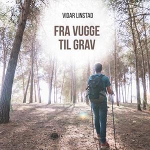 Fra vugge til grav (lydbok) av Vidar Linstad