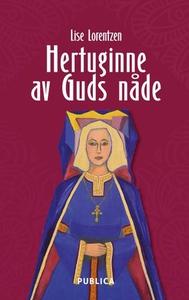 Hertuginne av Guds nåde (ebok) av Lise Lorent