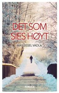 Det som sies høyt (ebok) av May Sissel Vadla