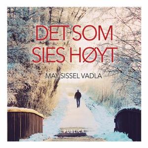 Det som sies høyt (lydbok) av May Sissel Vadl