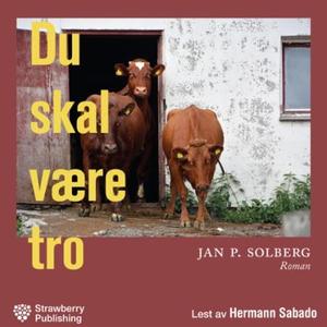 Du skal være tro (lydbok) av Jan P. Solberg