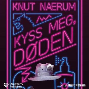 Kyss meg, døden (lydbok) av Knut Nærum