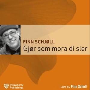 Gjør som mora di sier (lydbok) av Finn Schjøl