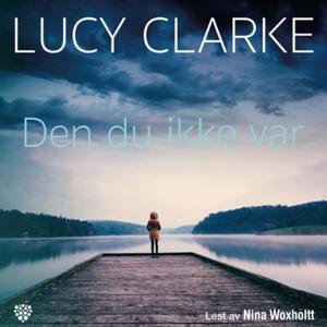Den du ikke var (lydbok) av Lucy Clarke