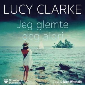 Jeg glemte deg aldri (lydbok) av Lucy Clarke