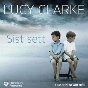 Sist sett (lydbok) av Lucy Clarke