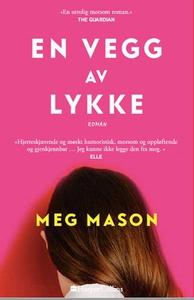 En vegg av lykke (ebok) av Meg Mason