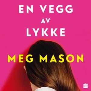 En vegg av lykke (lydbok) av Meg Mason