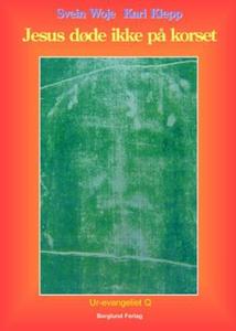 Jesus døde ikke på korset (ebok) av Svein Woj