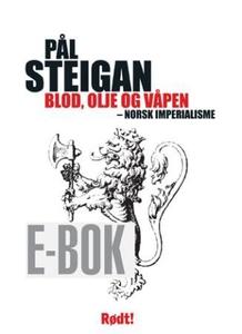 Blod, olje og våpen (ebok) av Pål Steigan
